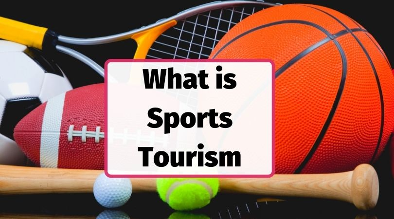 What is sports tourism explained and defined